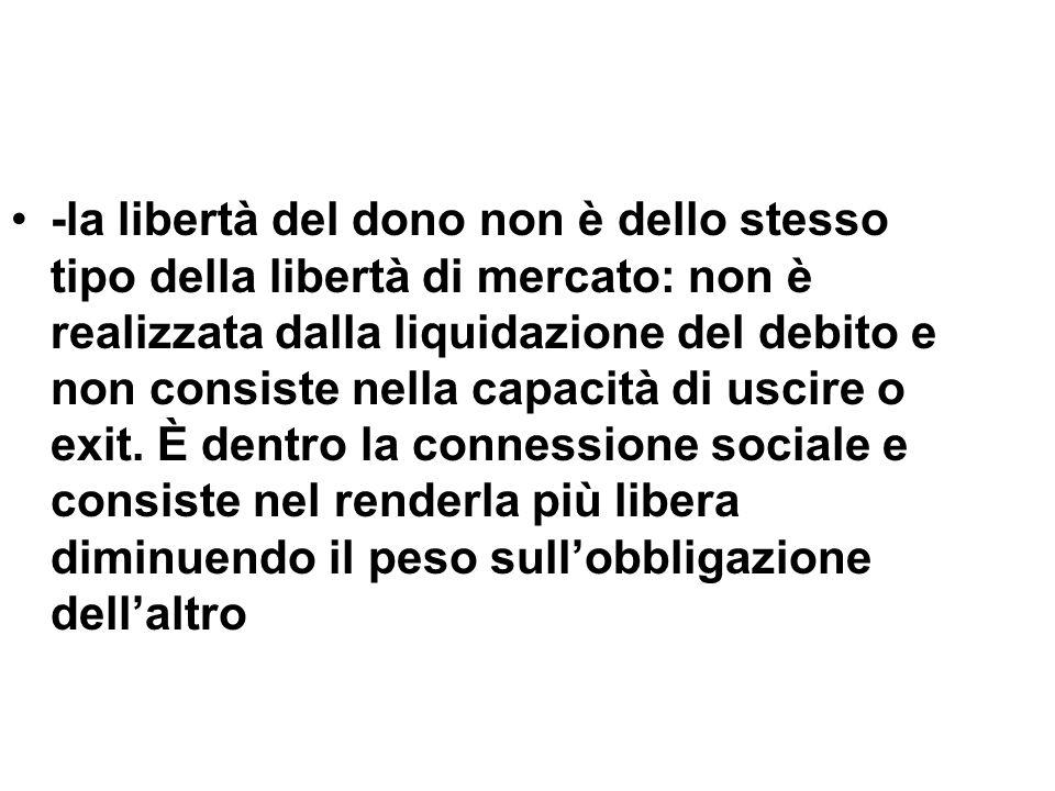 -la libertà del dono non è dello stesso tipo della libertà di mercato: non è realizzata dalla liquidazione del debito e non consiste nella capacità di