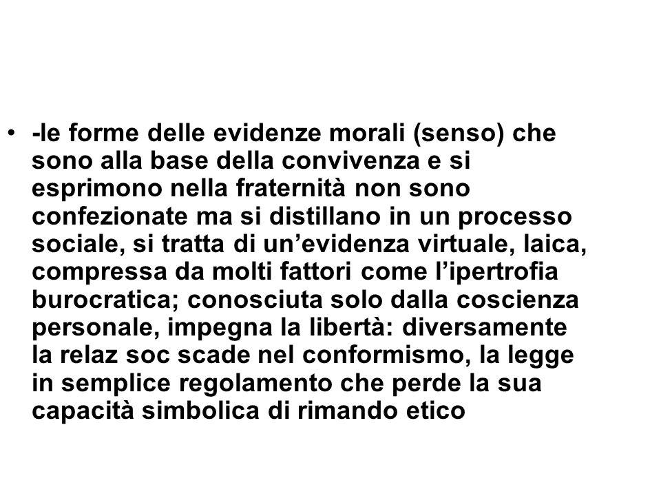 -le forme delle evidenze morali (senso) che sono alla base della convivenza e si esprimono nella fraternità non sono confezionate ma si distillano in