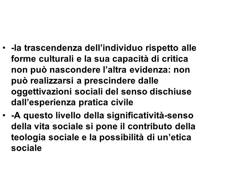-la trascendenza dellindividuo rispetto alle forme culturali e la sua capacità di critica non può nascondere laltra evidenza: non può realizzarsi a pr