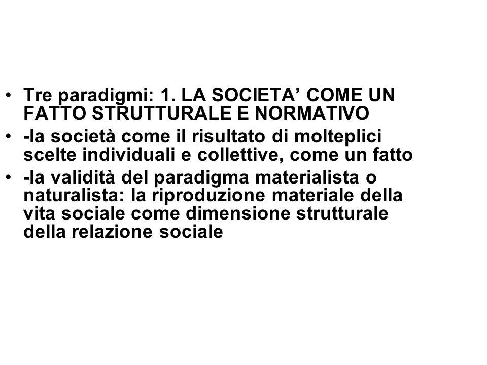Tre paradigmi: 1. LA SOCIETA COME UN FATTO STRUTTURALE E NORMATIVO -la società come il risultato di molteplici scelte individuali e collettive, come u