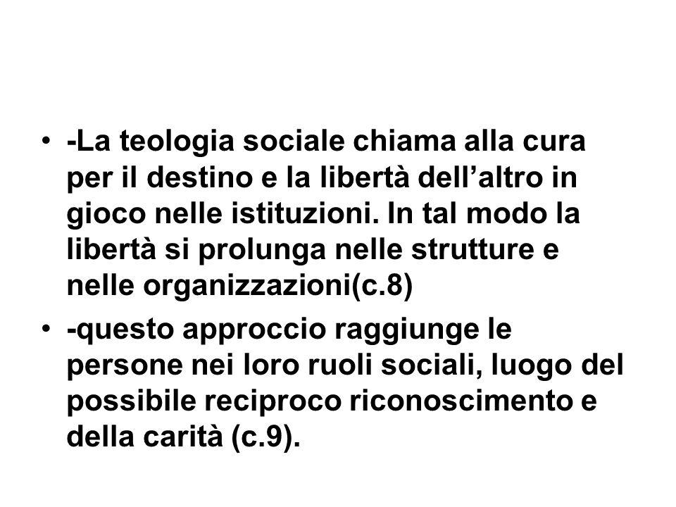 -La teologia sociale chiama alla cura per il destino e la libertà dellaltro in gioco nelle istituzioni.