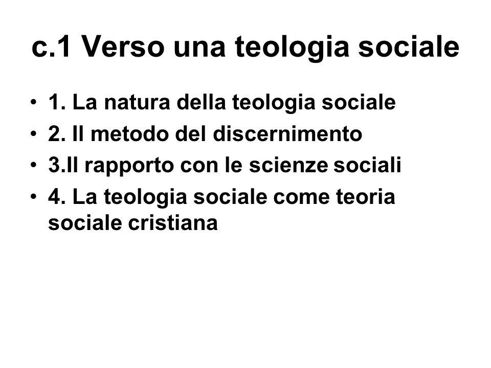 c.1 Verso una teologia sociale 1. La natura della teologia sociale 2.