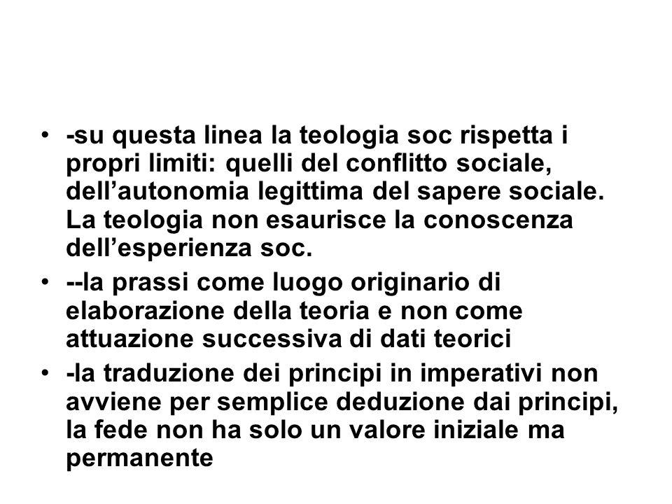 -su questa linea la teologia soc rispetta i propri limiti: quelli del conflitto sociale, dellautonomia legittima del sapere sociale.