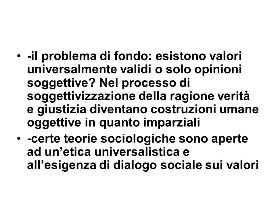 -il problema di fondo: esistono valori universalmente validi o solo opinioni soggettive.