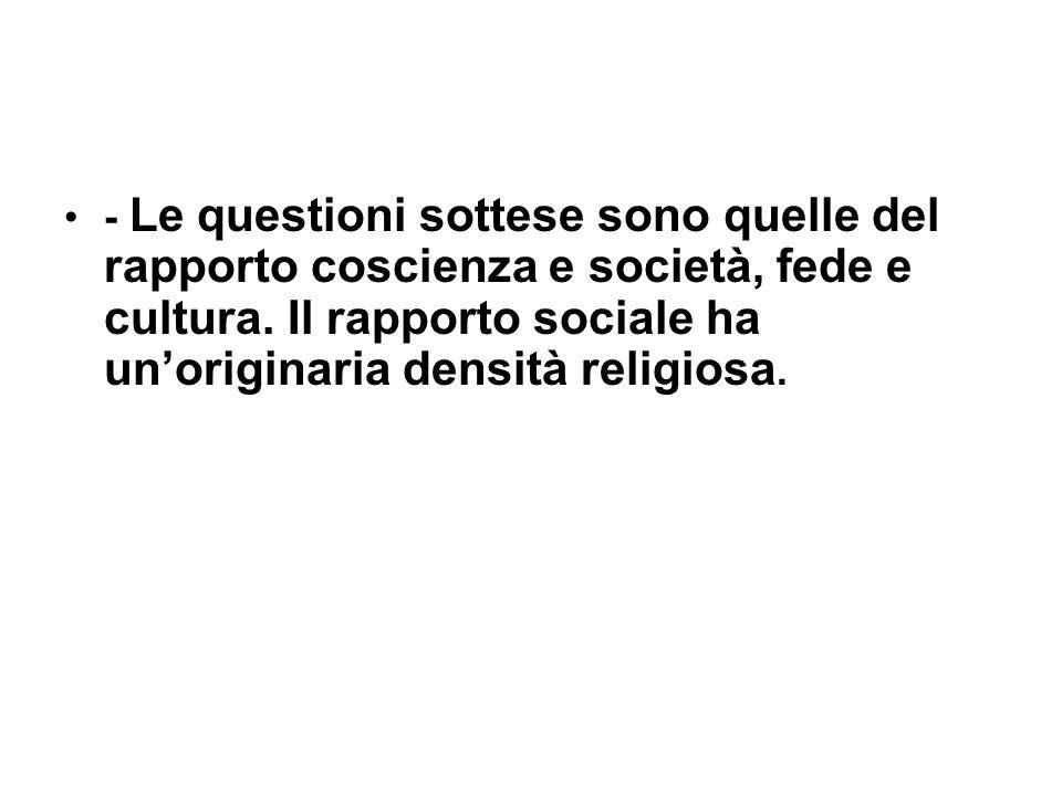 - Le questioni sottese sono quelle del rapporto coscienza e società, fede e cultura.