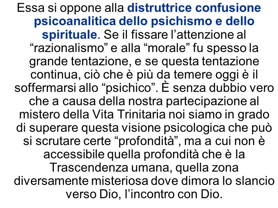 Essa si oppone alla distruttrice confusione psicoanalitica dello psichismo e dello spirituale. Se il fissare lattenzione al razionalismo e alla morale