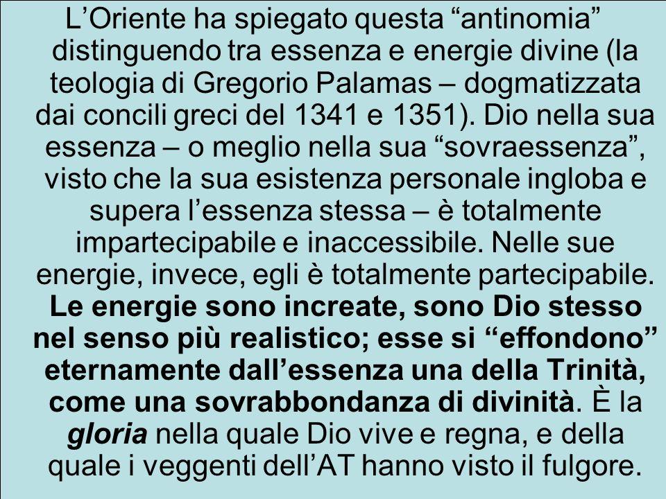 LOriente ha spiegato questa antinomia distinguendo tra essenza e energie divine (la teologia di Gregorio Palamas – dogmatizzata dai concili greci del