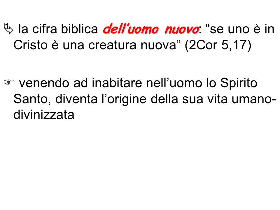 delluomo nuovo la cifra biblica delluomo nuovo : se uno è in Cristo è una creatura nuova (2Cor 5,17) venendo ad inabitare nelluomo lo Spirito Santo, d