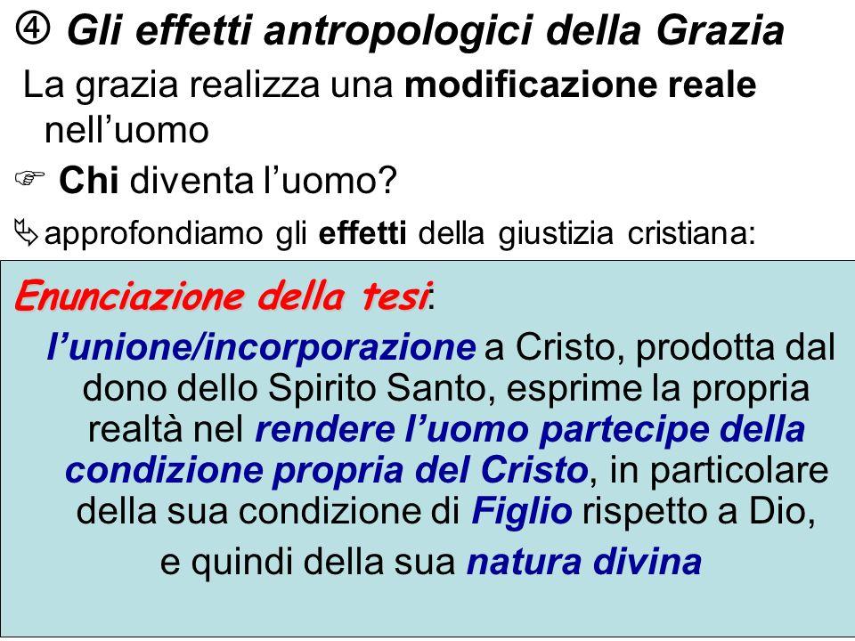 Gli effetti antropologici della Grazia La grazia realizza una modificazione reale nelluomo Chi diventa luomo? approfondiamo gli effetti della giustizi