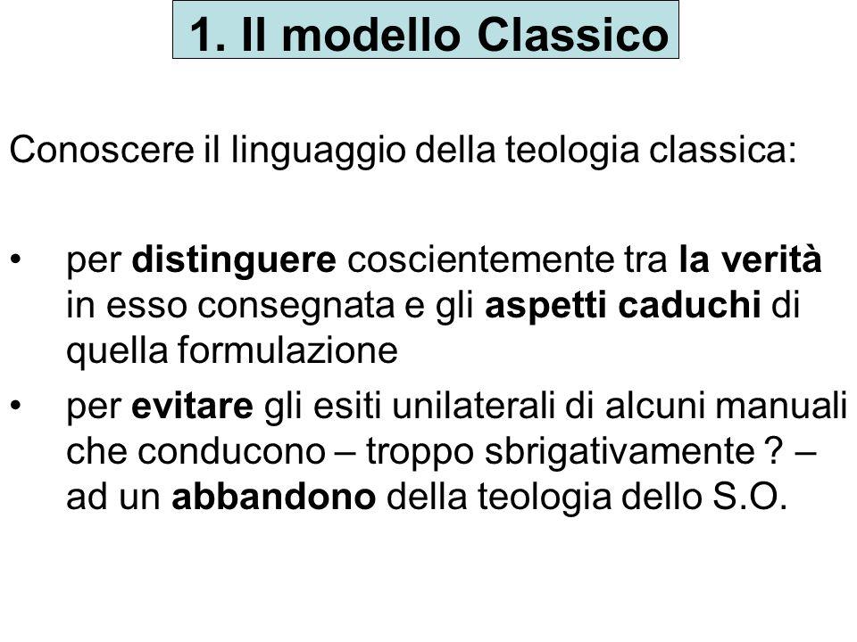1. Il modello Classico Conoscere il linguaggio della teologia classica: per distinguere coscientemente tra la verità in esso consegnata e gli aspetti