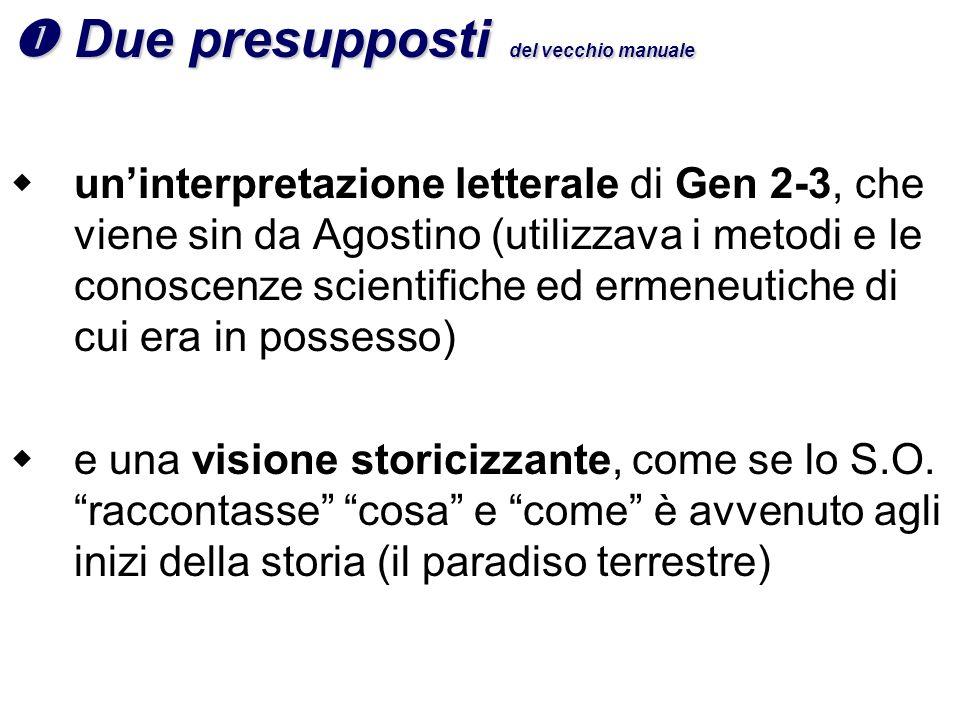 ŒDue presupposti del vecchio manuale uninterpretazione letterale di Gen 2-3, che viene sin da Agostino (utilizzava i metodi e le conoscenze scientific