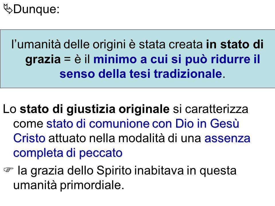 Dunque: lumanità delle origini è stata creata in stato di grazia = è il minimo a cui si può ridurre il senso della tesi tradizionale. stato di comunio
