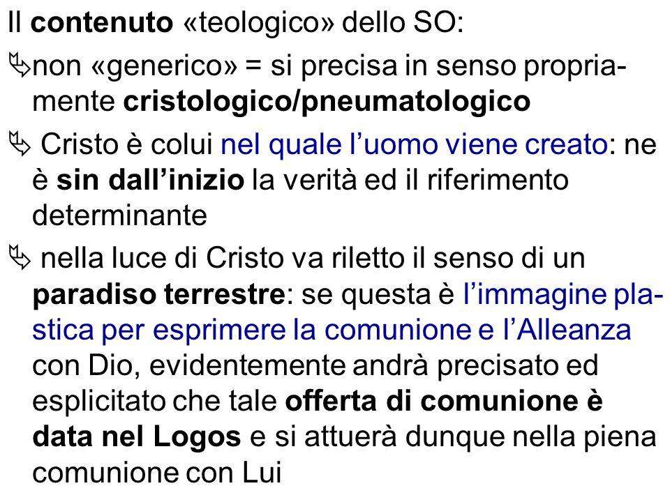 Il contenuto «teologico» dello SO: non «generico» = si precisa in senso propria- mente cristologico/pneumatologico Cristo è colui nel quale luomo vien