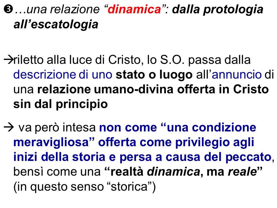 …una relazione dinamica: dalla protologia allescatologia riletto alla luce di Cristo, lo S.O. passa dalla descrizione di uno stato o luogo allannuncio