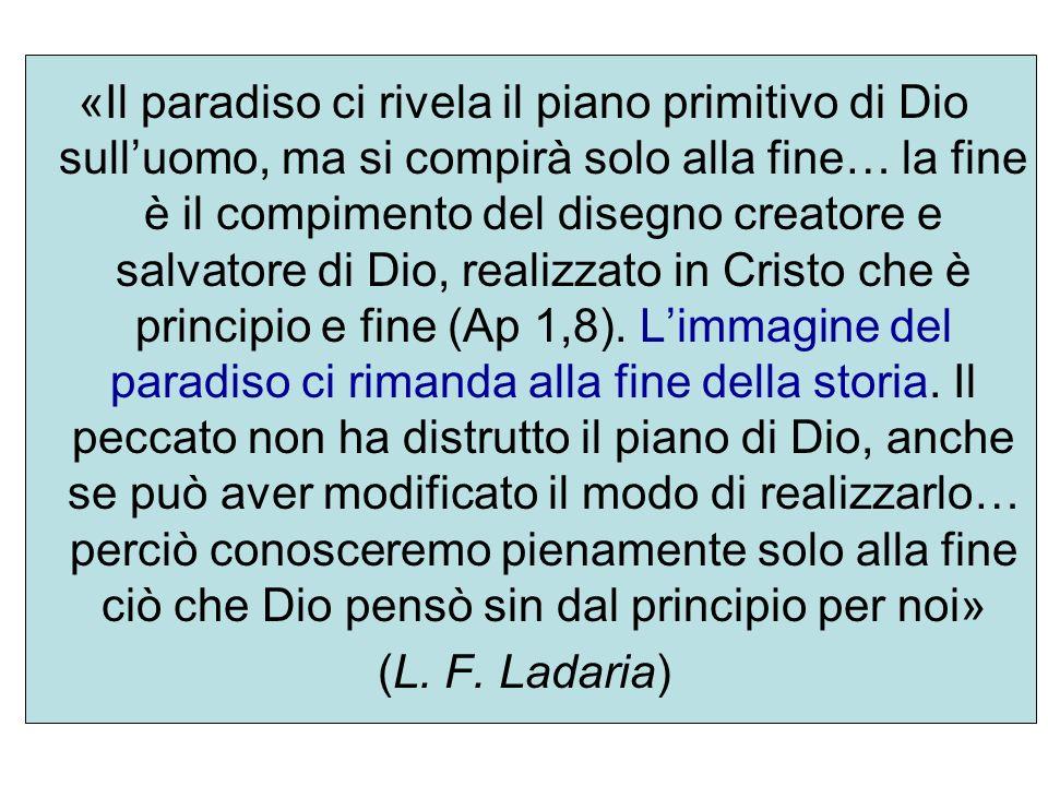 «Il paradiso ci rivela il piano primitivo di Dio sulluomo, ma si compirà solo alla fine… la fine è il compimento del disegno creatore e salvatore di D