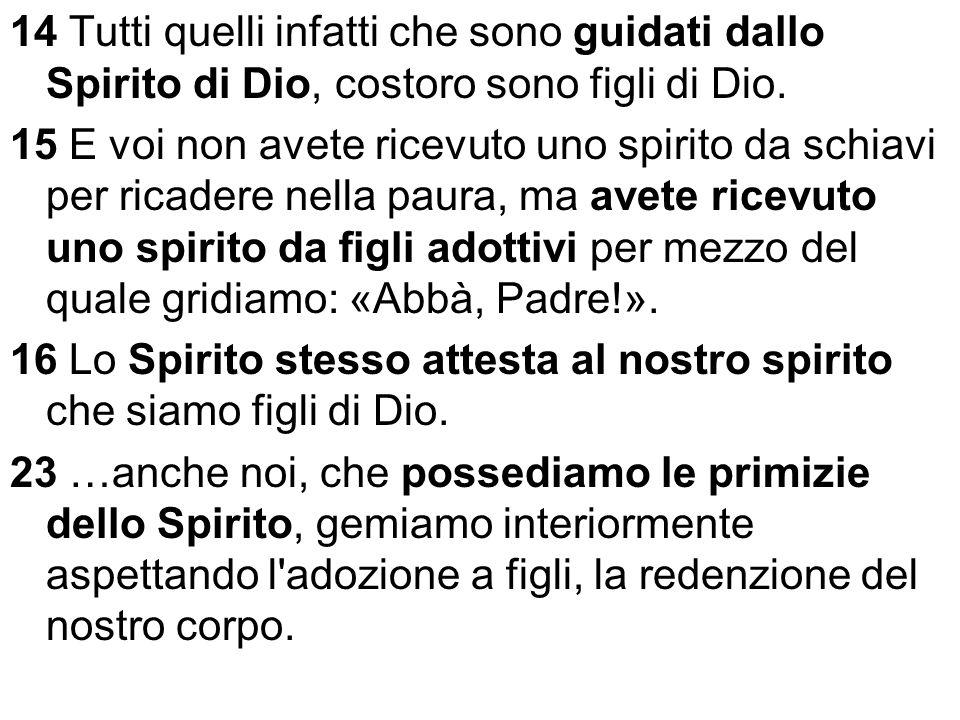 14 Tutti quelli infatti che sono guidati dallo Spirito di Dio, costoro sono figli di Dio. 15 E voi non avete ricevuto uno spirito da schiavi per ricad