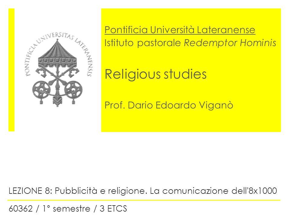 Pontificia Università Lateranense Istituto pastorale Redemptor Hominis Religious studies Prof. Dario Edoardo Viganò LEZIONE 8: Pubblicità e religione.
