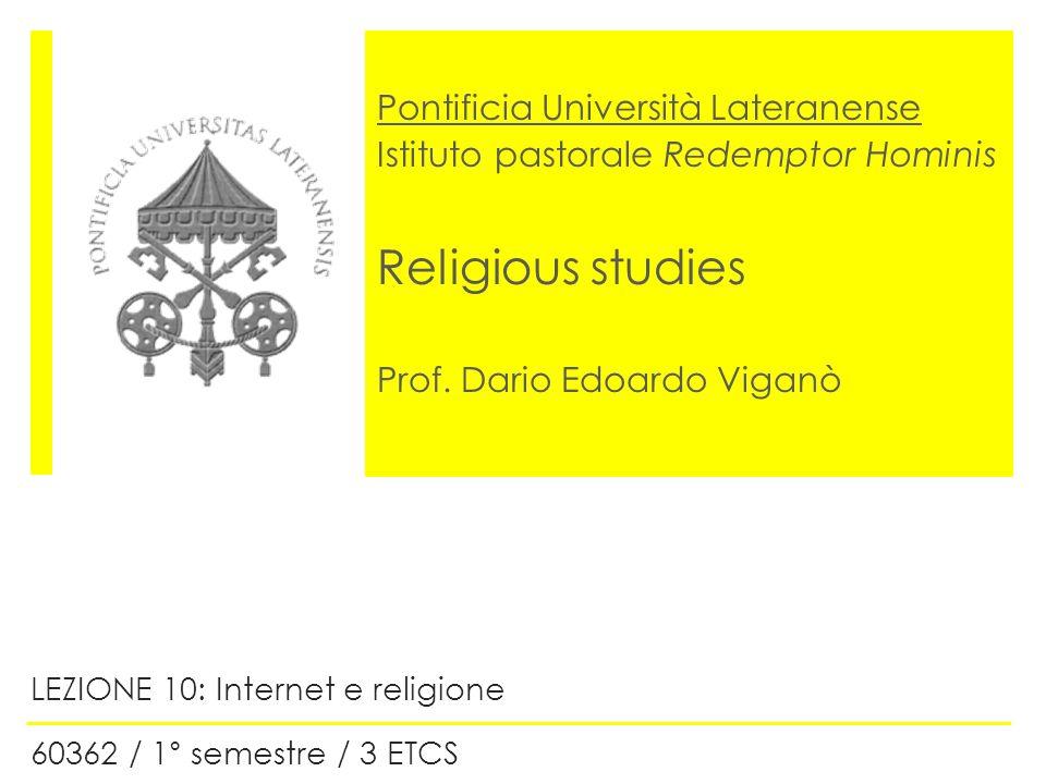 Pontificia Università Lateranense Istituto pastorale Redemptor Hominis Religious studies Prof. Dario Edoardo Viganò LEZIONE 10: Internet e religione 6