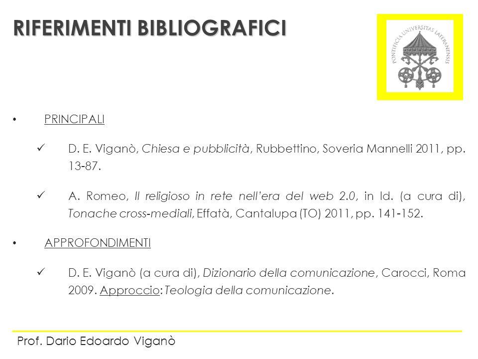 PRINCIPALI D. E. Viganò, Chiesa e pubblicità, Rubbettino, Soveria Mannelli 2011, pp. 13-87. A. Romeo, Il religioso in rete nellera del web 2.0, in Id.