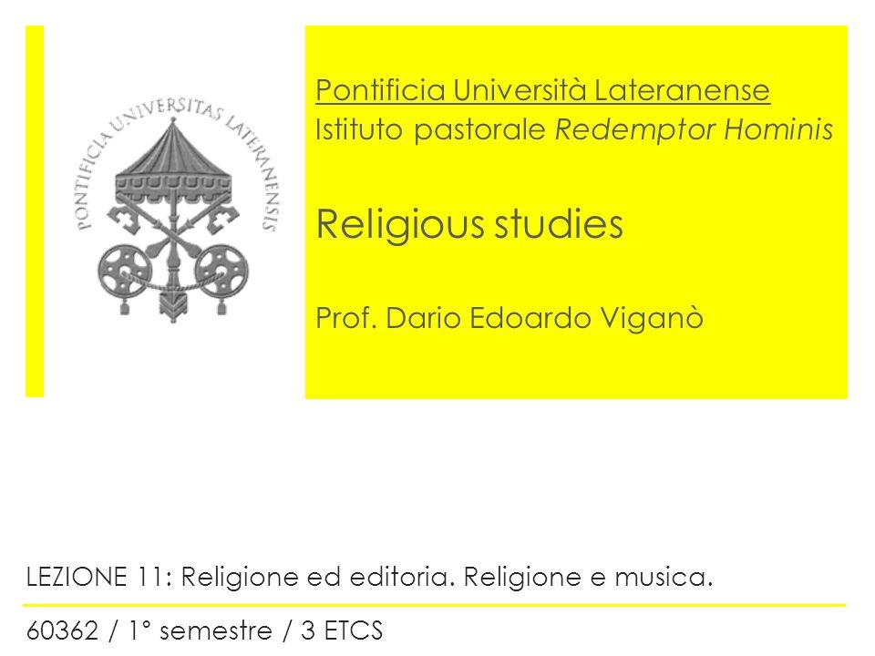 Pontificia Università Lateranense Istituto pastorale Redemptor Hominis Religious studies Prof. Dario Edoardo Viganò LEZIONE 11: Religione ed editoria.