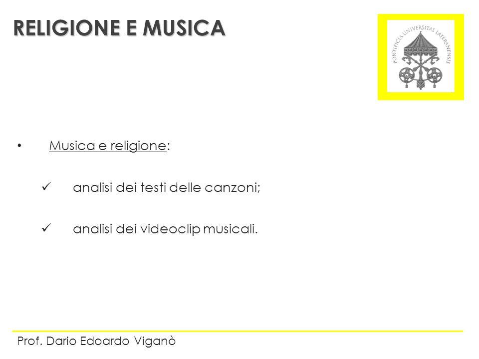 Musica e religione: analisi dei testi delle canzoni; analisi dei videoclip musicali. RELIGIONE E MUSICA Prof. Dario Edoardo Viganò