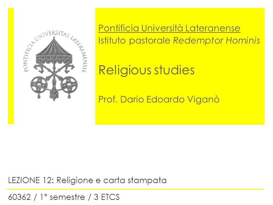 Pontificia Università Lateranense Istituto pastorale Redemptor Hominis Religious studies Prof. Dario Edoardo Viganò LEZIONE 12: Religione e carta stam