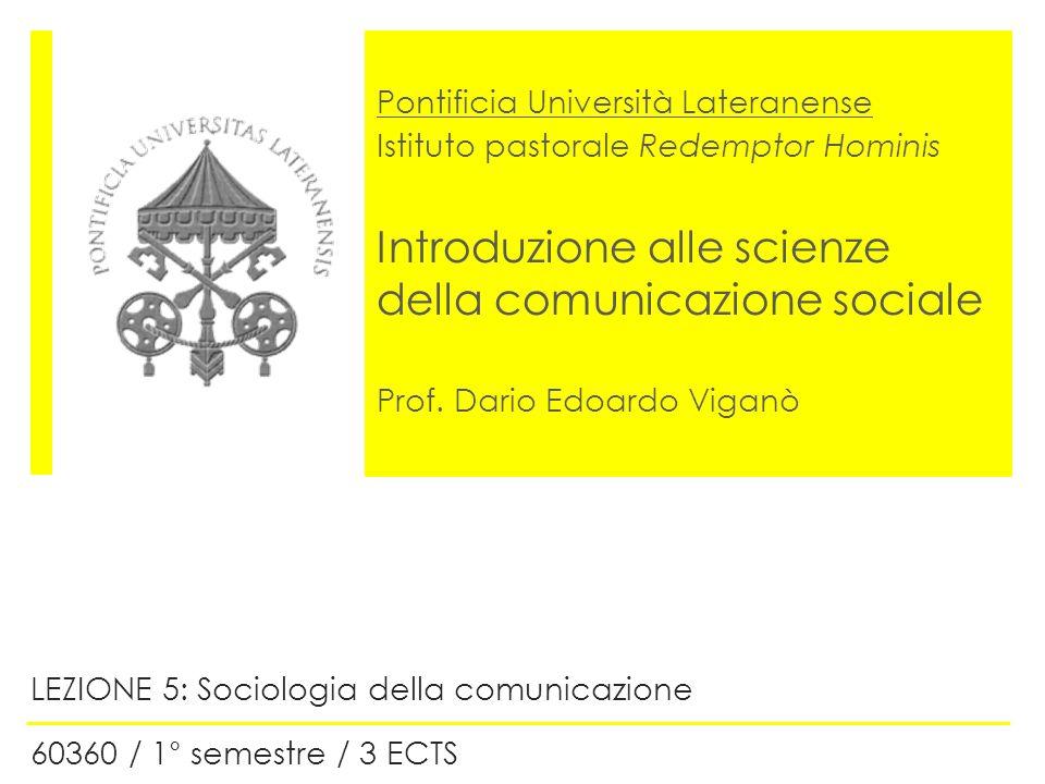Pontificia Università Lateranense Istituto pastorale Redemptor Hominis Introduzione alle scienze della comunicazione sociale Prof. Dario Edoardo Vigan