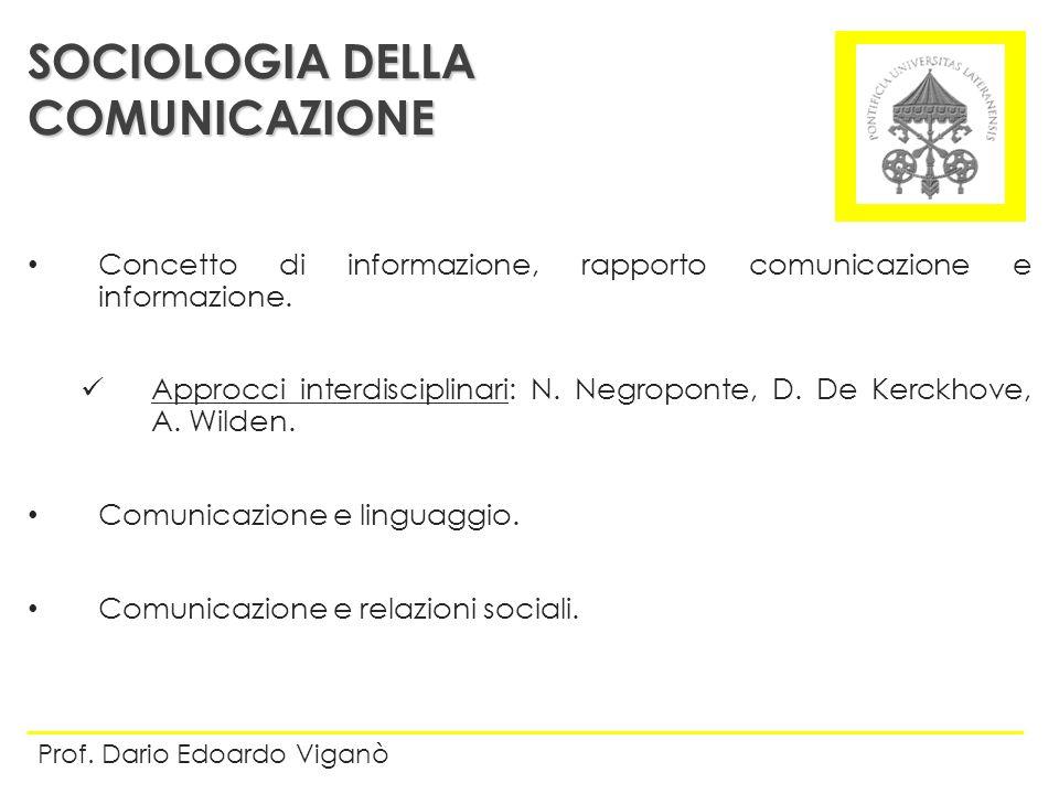 Concetto di informazione, rapporto comunicazione e informazione. Approcci interdisciplinari: N. Negroponte, D. De Kerckhove, A. Wilden. Comunicazione