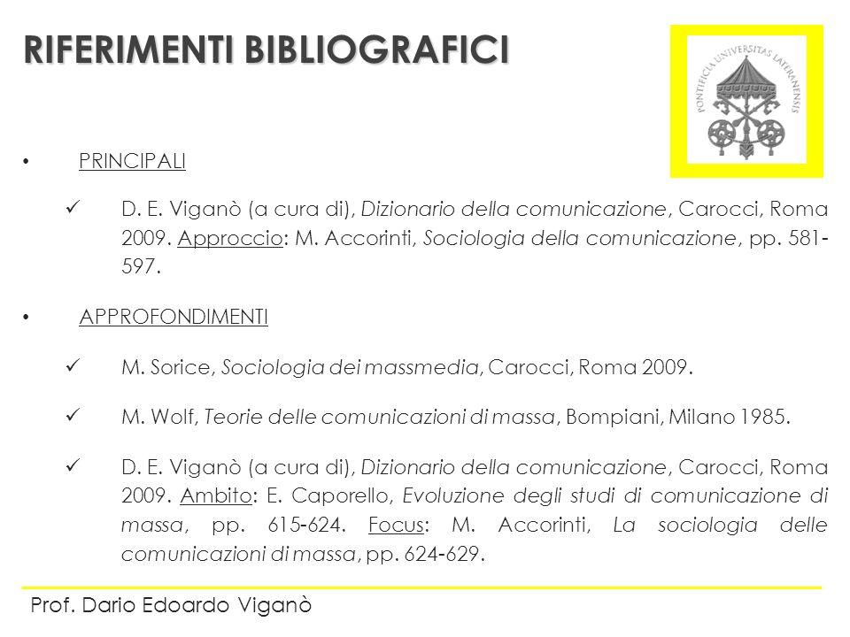 PRINCIPALI D. E. Viganò (a cura di), Dizionario della comunicazione, Carocci, Roma 2009. Approccio: M. Accorinti, Sociologia della comunicazione, pp.