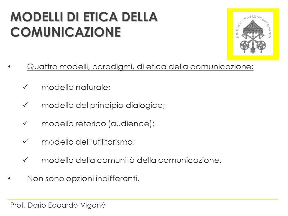 Quattro modelli, paradigmi, di etica della comunicazione: modello naturale; modello del principio dialogico; modello retorico (audience); modello dell