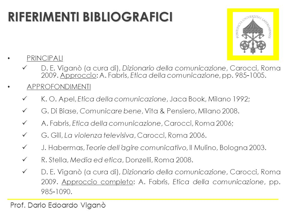 PRINCIPALI D. E. Viganò (a cura di), Dizionario della comunicazione, Carocci, Roma 2009. Approccio: A. Fabris, Etica della comunicazione, pp. 985-1005