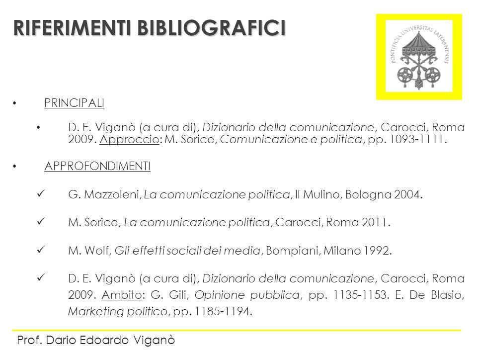 PRINCIPALI D. E. Viganò (a cura di), Dizionario della comunicazione, Carocci, Roma 2009. Approccio: M. Sorice, Comunicazione e politica, pp. 1093-1111