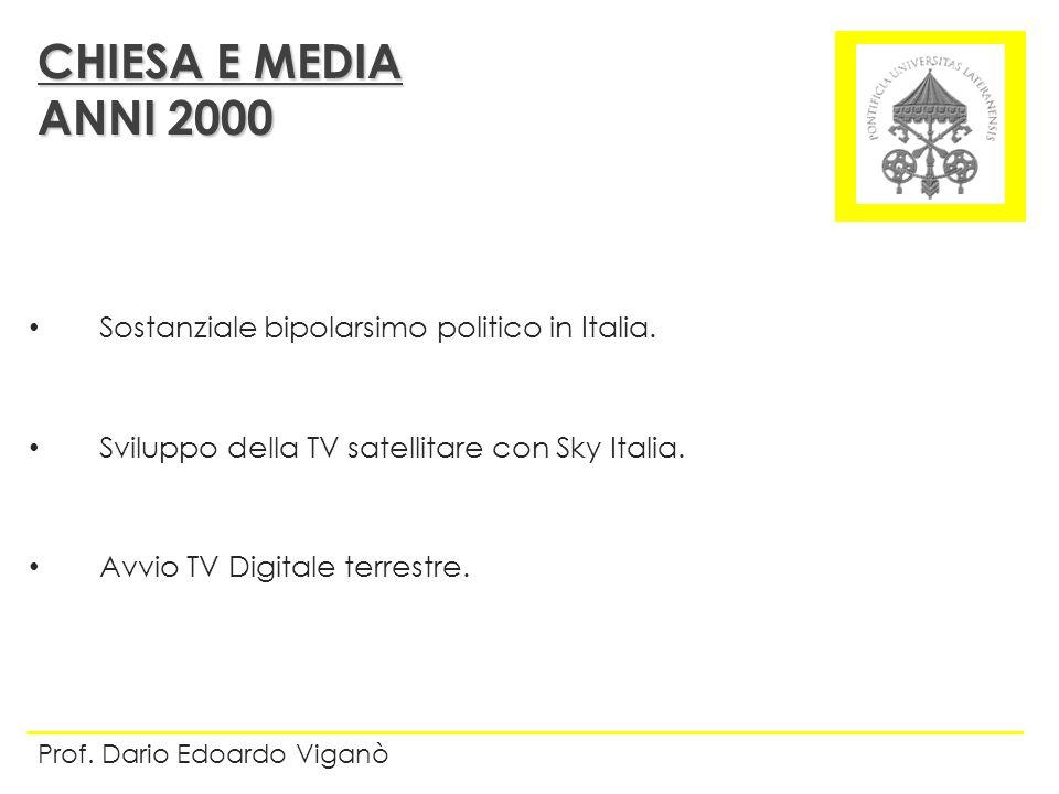 Sostanziale bipolarsimo politico in Italia. Sviluppo della TV satellitare con Sky Italia. Avvio TV Digitale terrestre. CHIESA E MEDIA ANNI 2000 Prof.