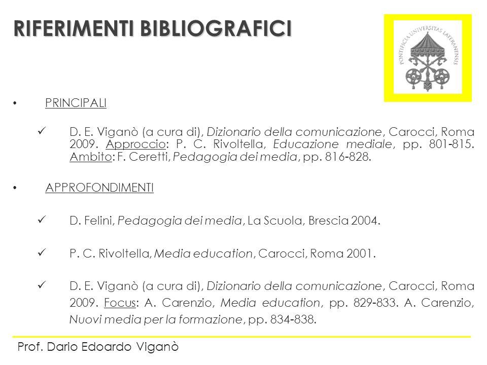PRINCIPALI D. E. Viganò (a cura di), Dizionario della comunicazione, Carocci, Roma 2009. Approccio: P. C. Rivoltella, Educazione mediale, pp. 801-815.