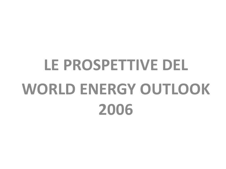 LE PROSPETTIVE DEL WORLD ENERGY OUTLOOK 2006