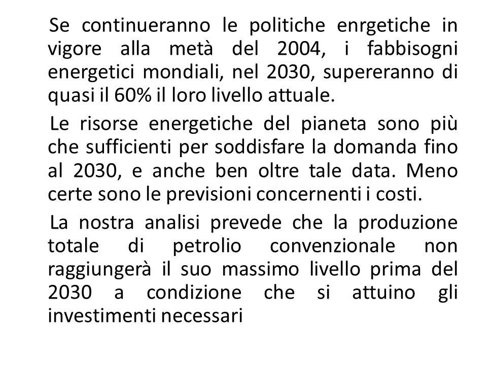 Se continueranno le politiche enrgetiche in vigore alla metà del 2004, i fabbisogni energetici mondiali, nel 2030, supereranno di quasi il 60% il loro livello attuale.