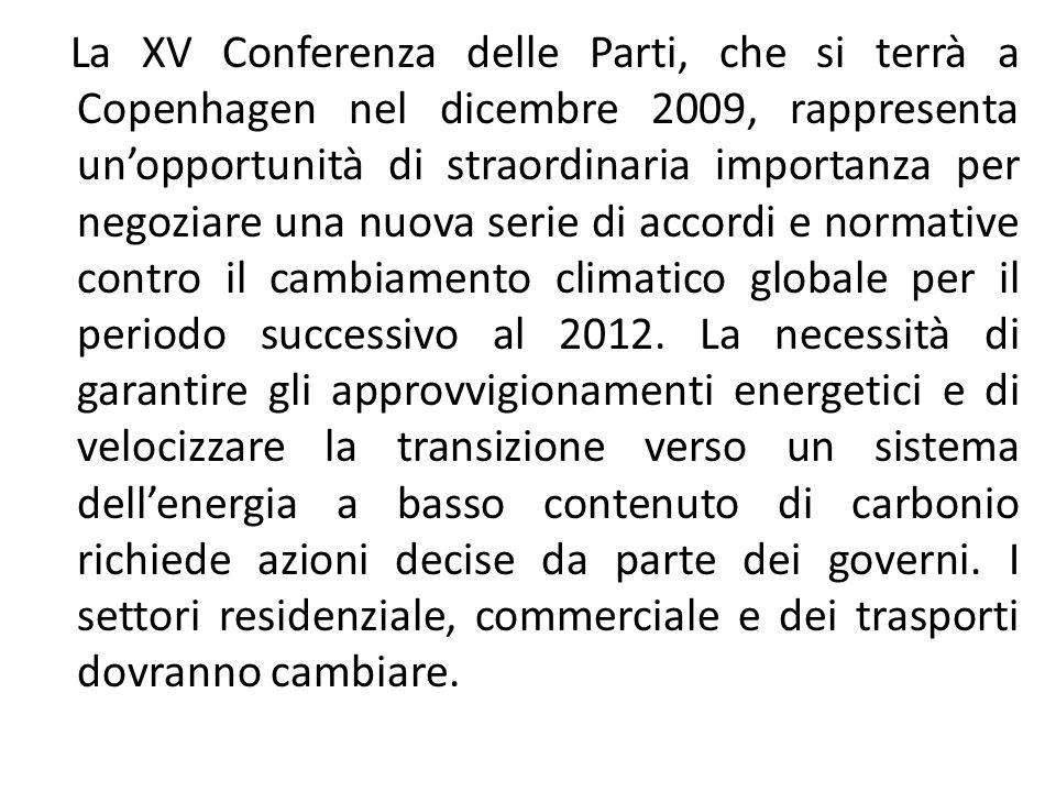 La XV Conferenza delle Parti, che si terrà a Copenhagen nel dicembre 2009, rappresenta unopportunità di straordinaria importanza per negoziare una nuova serie di accordi e normative contro il cambiamento climatico globale per il periodo successivo al 2012.