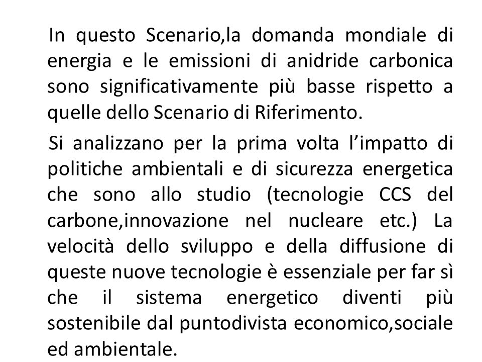 Questa edizione dellOutlook considera due scenari di politiche climatiche, corrispondenti rispettivamente ad una stabilizzazione nel lungo periodo della concentrazione dei gas ad effetto serra di 550 e di 450 parti per milione(ppm) in termini equivalenti di CO2.