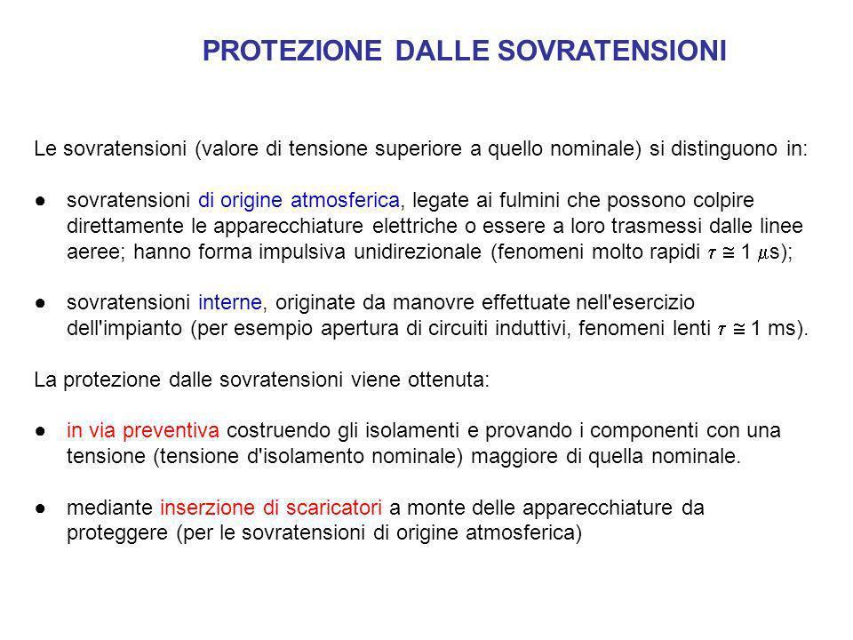 PROTEZIONE DALLE SOVRATENSIONI Le sovratensioni (valore di tensione superiore a quello nominale) si distinguono in: sovratensioni di origine atmosferi