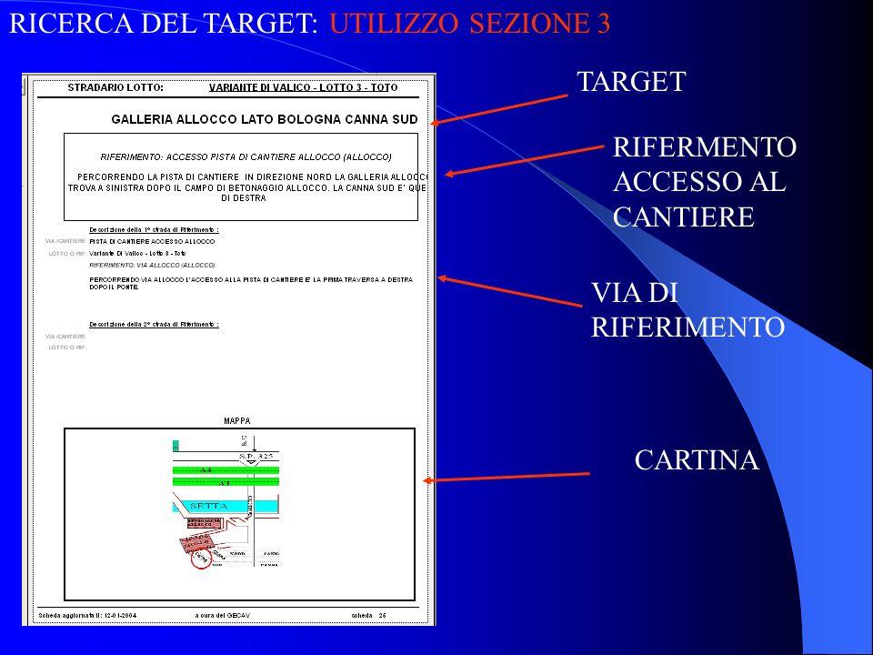 RICERCA DEL TARGET: UTILIZZO SEZIONE 3 TARGET RIFERMENTO ACCESSO AL CANTIERE VIA DI RIFERIMENTO CARTINA