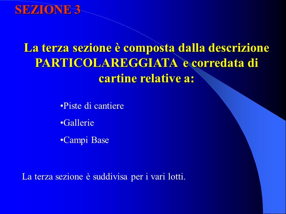 SEZIONE 3 La terza sezione è composta dalla descrizione PARTICOLAREGGIATA e corredata di cartine relative a: Piste di cantiere Gallerie Campi Base La terza sezione è suddivisa per i vari lotti.