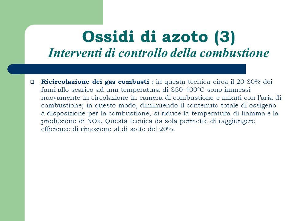 Ossidi di azoto (3) Interventi di controllo della combustione Ricircolazione dei gas combusti : in questa tecnica circa il 20-30% dei fumi allo scaric