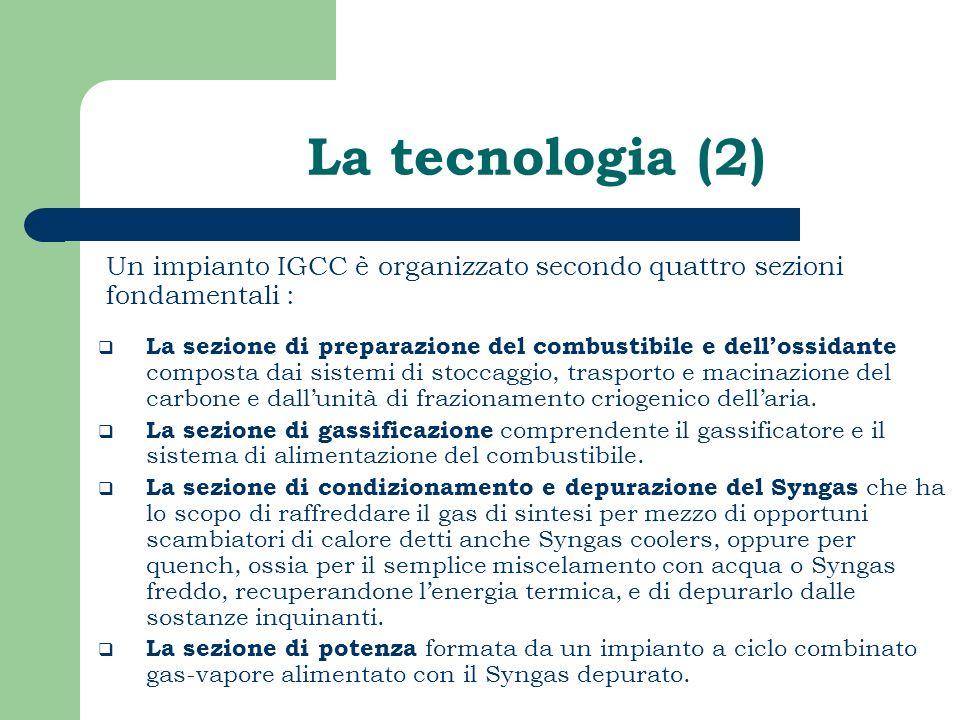 La tecnologia (2) Un impianto IGCC è organizzato secondo quattro sezioni fondamentali : La sezione di preparazione del combustibile e dellossidante co
