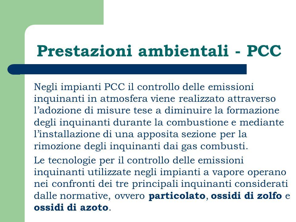 Prestazioni ambientali - PCC Negli impianti PCC il controllo delle emissioni inquinanti in atmosfera viene realizzato attraverso ladozione di misure t