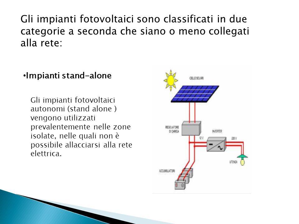 Gli impianti fotovoltaici sono classificati in due categorie a seconda che siano o meno collegati alla rete: Impianti stand-alone Gli impianti fotovol