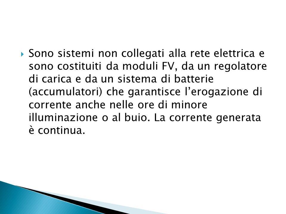 Sono sistemi non collegati alla rete elettrica e sono costituiti da moduli FV, da un regolatore di carica e da un sistema di batterie (accumulatori) c