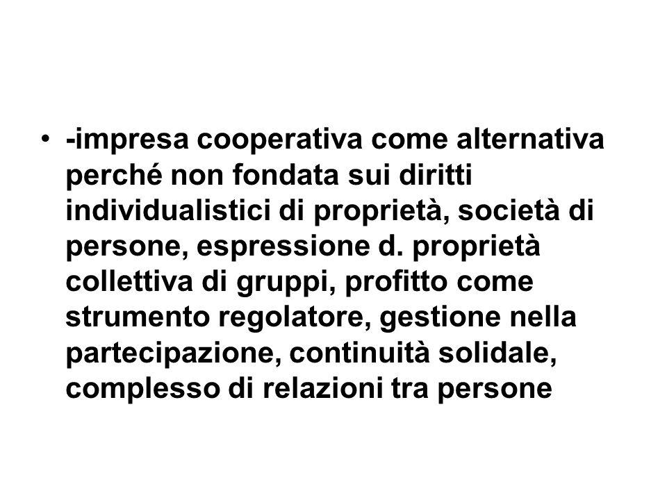 -impresa cooperativa come alternativa perché non fondata sui diritti individualistici di proprietà, società di persone, espressione d. proprietà colle