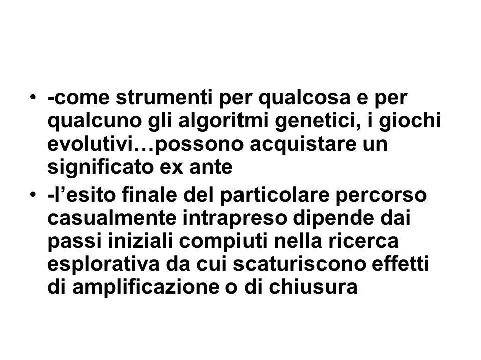 -come strumenti per qualcosa e per qualcuno gli algoritmi genetici, i giochi evolutivi…possono acquistare un significato ex ante -lesito finale del pa