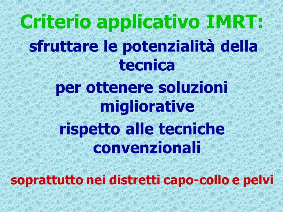Criterio applicativo IMRT: sfruttare le potenzialità della tecnica per ottenere soluzioni migliorative rispetto alle tecniche convenzionali soprattutt