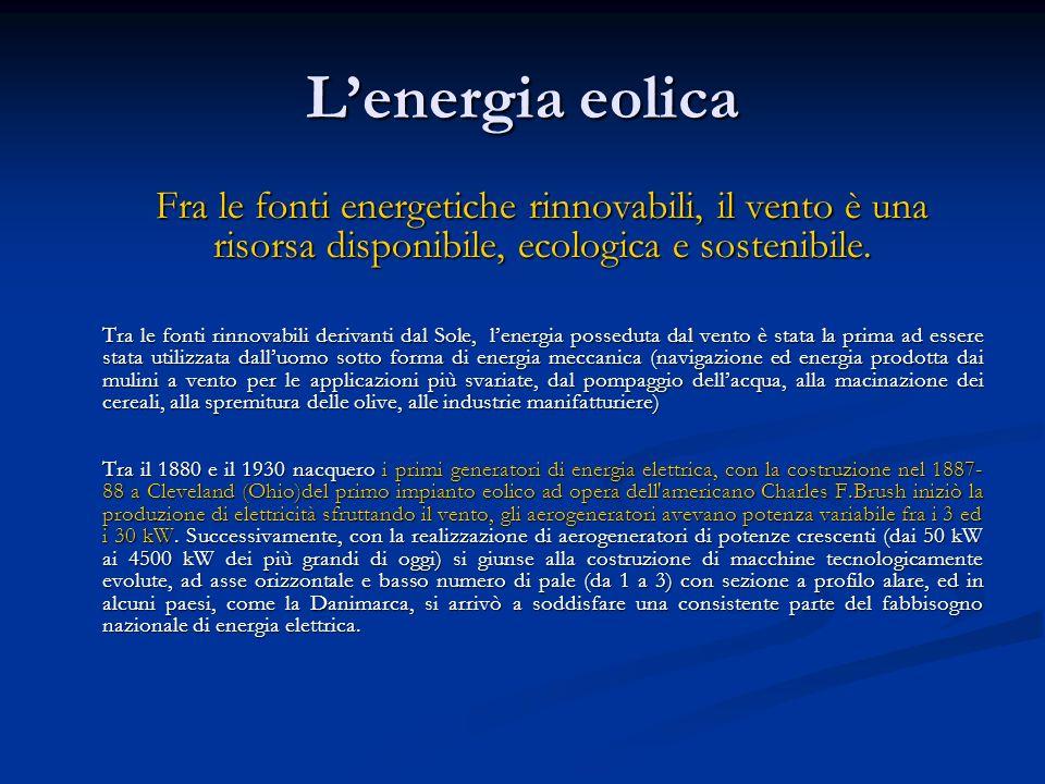 Lenergia eolica Fra le fonti energetiche rinnovabili, il vento è una risorsa disponibile, ecologica e sostenibile. Tra le fonti rinnovabili derivanti
